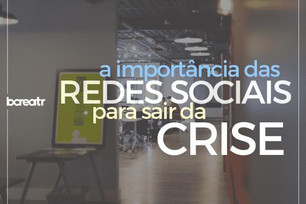 a-importancia-das-redes-sociais-para-sair-da-crise-dsigner-bycreator
